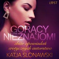 Gorący nieznajomi. Zbiór opowiadań erotycznych - Katja Slonawski - audiobook