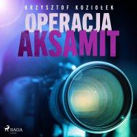 Operacja Aksamit - Krzysztof Koziołek - audiobook