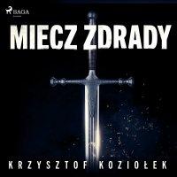 Miecz zdrady - Krzysztof Koziołek - audiobook