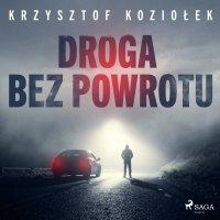 Droga bez powrotu - Krzysztof Koziołek - audiobook