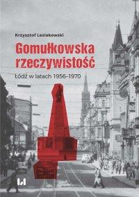 Gomułkowska rzeczywistość. Łódź w latach 1956–1970 - Krzysztof Lesiakowski - ebook