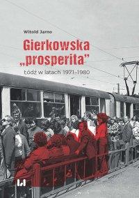 """Gierkowska """"prosperita"""". Łódź w latach 1971–1980 - Witold Jarno - ebook"""