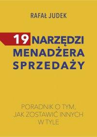 19 narzędzi menadżera sprzedaży. Poradnik o tym, jak zostawić innych w tyle. - Rafał Judek - ebook