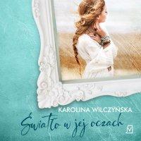Światło w jej oczach - Karolina Wilczyńska - audiobook