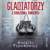 Gladiatorzy z obozów śmierci - Andrzej Fedorowicz - audiobook