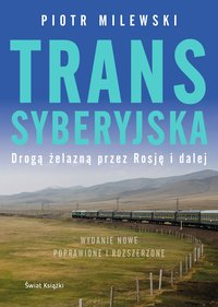 Transsyberyjska. Drogą żelazną przez Rosję i dalej - Piotr Milewski - ebook