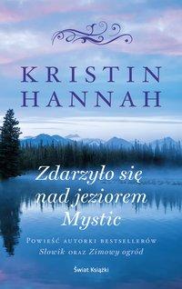 Zdarzyło się nad jeziorem Mystic - Kristin Hannah - ebook