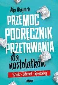 Przemoc. Podręcznik przetrwania dla nastolatków. Szkoła, internet, rówieśnicy. - Aija Mayrock - ebook