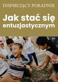 Jak stać się entuzjastycznym - Zespół autorski - Andrew Moszczynski Institute - ebook