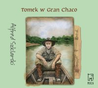 Tomek w Gran Chaco - Alfred Szklarski - audiobook