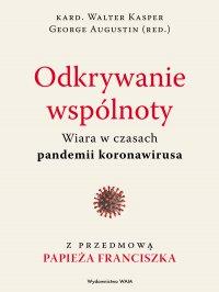 Odkrywanie wspólnoty. Wiara w czasach pandemii koronawirusa - George Augustin - ebook