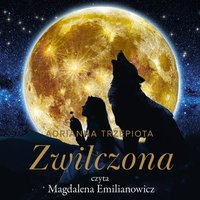 Zwilczona - Adrianna Trzepiota - audiobook
