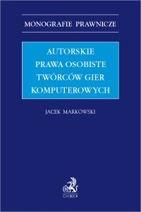 Autorskie prawa osobiste twórców gier komputerowych - Jacek Markowski - ebook