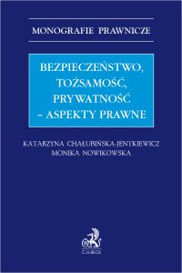 Bezpieczeństwo tożsamość prywatność – aspekty prawne - Katarzyna Chałubińska-Jentkiewicz - ebook