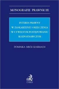 Interes prawny w zaskarżeniu orzeczenia w cywilnym postępowaniu rozpoznawczym - Dominika Mróz-Szarmach - ebook
