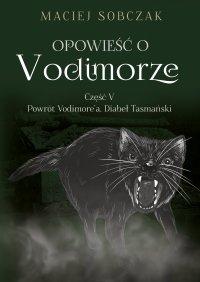 Opowieść o Vodimorze. Część V. Powrót Vodimore'a. Diabeł Tasmański - Maciej Sobczak - ebook