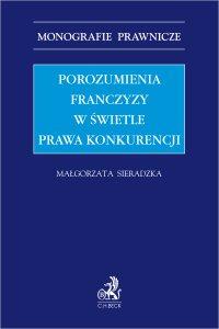 Porozumienia franczyzy w świetle prawa konkurencji - Małgorzata Sieradzka - ebook