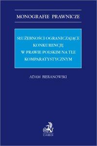 Służebności ograniczające konkurencję w prawie polskim na tle komparatystycznym - Adam Bieranowski - ebook