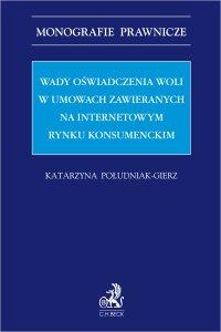 Wady oświadczenia woli w umowach zawieranych na internetowym rynku konsumenckim - Katarzyna Południak-Gierz - ebook