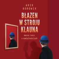 Błazen w stroju klauna - Arek Borowik - audiobook