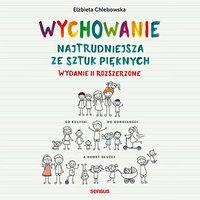 Wychowanie. Najtrudniejsza ze sztuk pięknych. Wydanie II rozszerzone - Elżbieta Chlebowska - audiobook