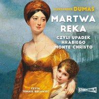 Martwa ręka, czyli upadek hrabiego Monte Christo - Aleksander Dumas - audiobook