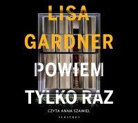 Powiem tylko raz - Lisa Gardner - audiobook
