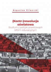 (Kontr-)rewolucja oświatowa. Studium z polityki prawicowych reform edukacyjnych - Bogusław Śliwerski - ebook