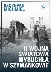 II wojna światowa wybuchła w Szymankowie - Szczepan Michmiel - ebook