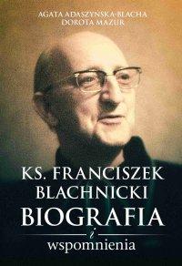 Ks. Franciszek Blachnicki. Biografia i wspomnienia - Agata Adaszyńska - ebook