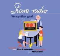 Stare Radio. Wszystko Gra! - Eliza Piotrowska - audiobook