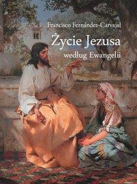 Życie Jezusa według Ewangelii - Francisco Fernández Carvajal - ebook