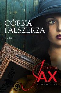 Córka fałszerza. Tom 1 - Joanna Jax - ebook