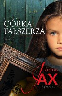 Córka fałszerza. Tom 3 - Joanna Jax - ebook
