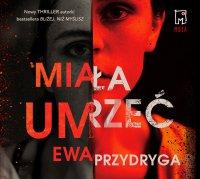 Miała umrzeć - Ewa Przydryga - audiobook