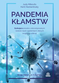 Pandemia kłamstw. Szokująca prawda o skorumpowanym świecie nauki i epidemiach, których mogliśmy uniknąć - Judy Mikovits - ebook