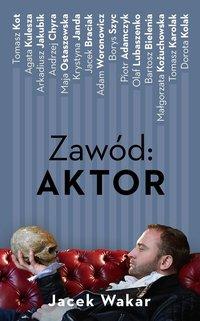 Zawód: aktor - Jacek Wakar - ebook