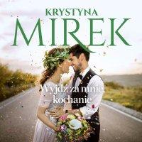 Wyjdź za mnie, kochanie - Krystyna Mirek - audiobook