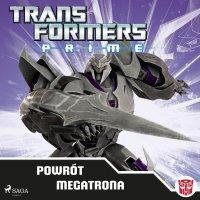 Transformers PRIME. Powrót Megatrona - Hasbro Entertainment - audiobook