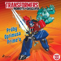 Transformers. Robots in Disguise. Próby Optimusa Prime'a - Steve Foxe - audiobook