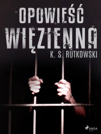 Opowieść więzienna - K. S. Rutkowski - ebook