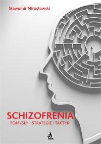 Schizofrenia. Pomysły, strategie i taktyki - Sławomir Mirosławski - ebook