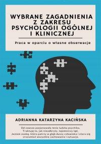 Wybrane zagadnienia z zakresu psychologii ogólnej i klinicznej. Praca w oparciu o własne obserwacje - Adrianna Katarzyna Kacińska - ebook