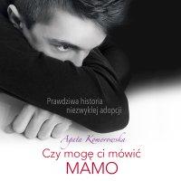 Czy mogę ci mówić mamo - Agata Komorowska - audiobook