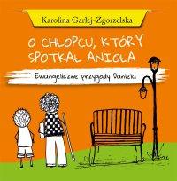 O chłopcu, który spotkał Anioła. Ewangeliczne przygody Daniela - Karolina Garlej-Zgorzelska - audiobook