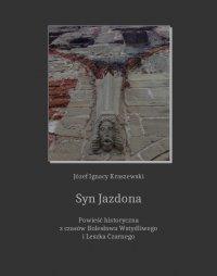 Syn Jazdona: powieść z czasów Bolesława Wstydliwego i Leszka Czarnego - Józef Ignacy Kraszewski - ebook