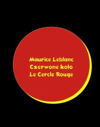Czerwone koło. Le Cercle rouge - Maurice Leblanc - ebook