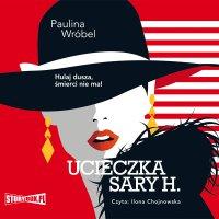 Ucieczka Sary H. - Paulina Wróbel - audiobook