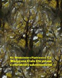 Mistyczne Ciało Chrystusa a charaktery sakramentalne - Włodzimierz Piątkiewicz - ebook