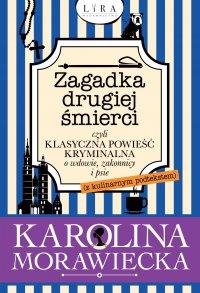 Zagadka drugiej śmierci czyli klasyczna powieść kryminalna o wdowie, zakonnicy i psie (z kulinarnym podtekstem) - Karolina Morawiecka - ebook